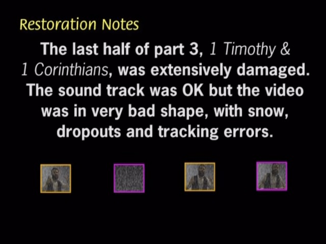 The last half of Part 3 was extensively damaged. The sound was OK, but the video was in very bad shape, with snow, dropouts and tracking errors.