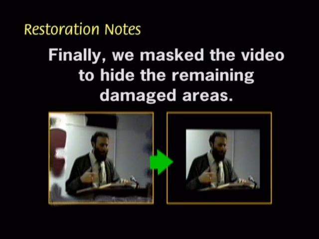 Finally, we masked the video to hide the remaining damaged areas.